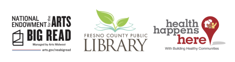 Big Read Sponsors: National Endowment for the Arts, Fresno County Public Library, and Building Healthy Communities